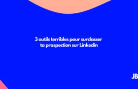 3 outils terribles pour surclasser ta prospection sur Linkedin (1)-min