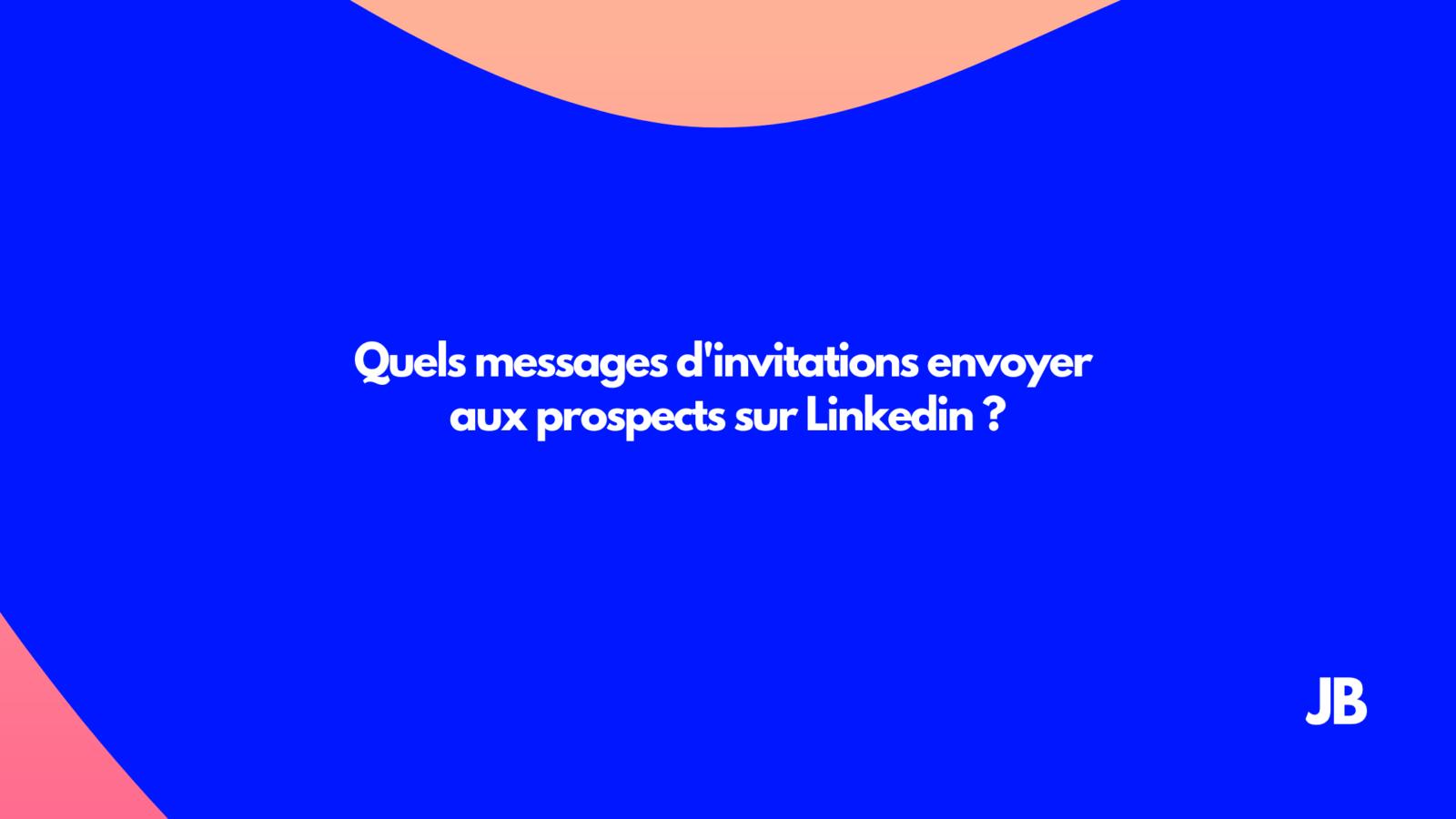 messages d'invitations envoyer aux prospects sur Linkedin