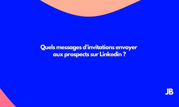 messages d'invitations envoyer aux prospects sur Linkedin